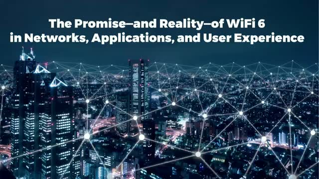 The Promise—and Reality—of WiFi 6 in Networks, Applications, and User Experience