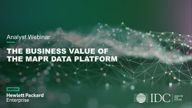 Analyst Webinar: The Business Value of the MapR Data Platform