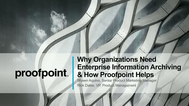 Why Organizations Need Enterprise Information Archiving & How Proofpoint Helps