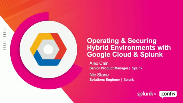 Operating & Securing Hybrid Environments with Google Cloud & Splunk