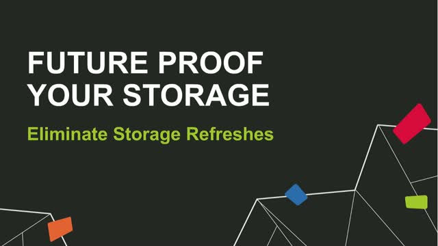 Webinar: Future Proof Your Storage - Eliminate Storage Refreshes