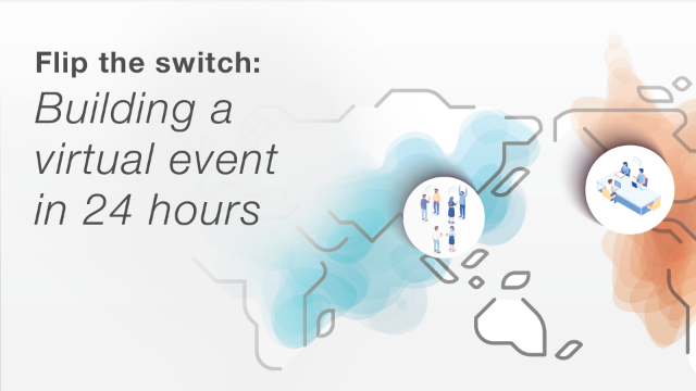Flip the Switch: Building a virtual event in 24 hours