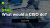 [PANEL] What would a CISO do?