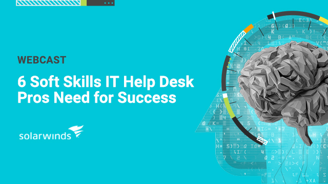 6 Soft Skills IT Help Desk Pros Need for Success