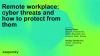 Remote workplace: cyber threats and how to protect from them