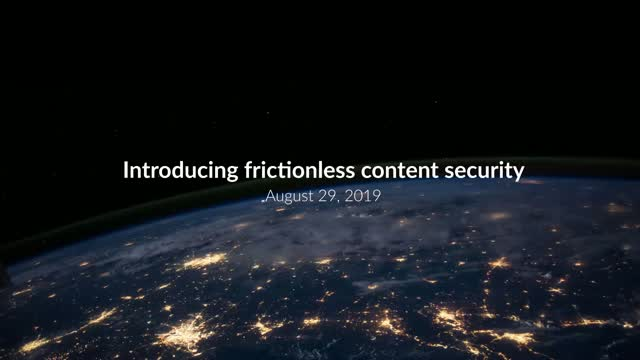 Introducing frictionless content security