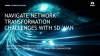 Navigate Network Transformation Challenges with SD-WAN