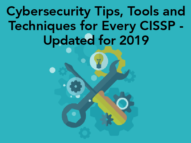 Cybersecurity Tips, Tools and Techniques for Every CISSP—Updated for 2019