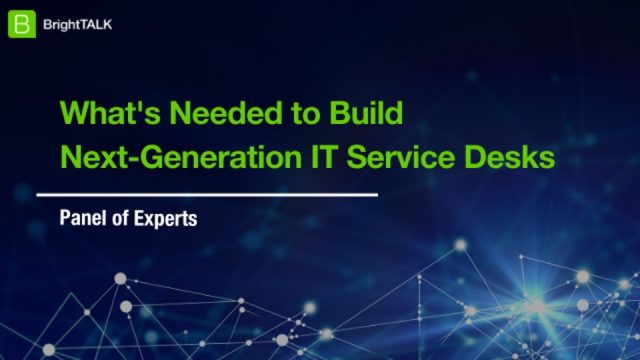 What's Needed to Build the Next Generation of IT Service Desks?