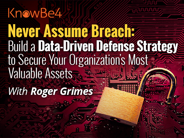 Never Assume Breach: Build a Data-Driven Defense Strategy with Roger Grimes