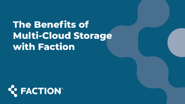 Short Video: The Benefits of Multi-Cloud Storage with Faction