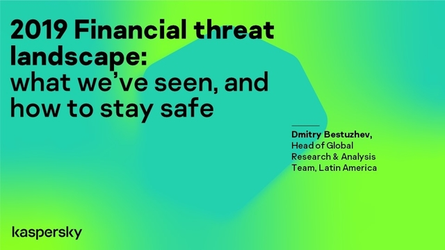 2019 Financial threat landscape: what we've seen and how to stay safe