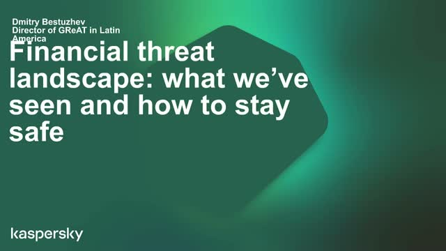 Financial threat landscape: what we've seen and how to stay safe