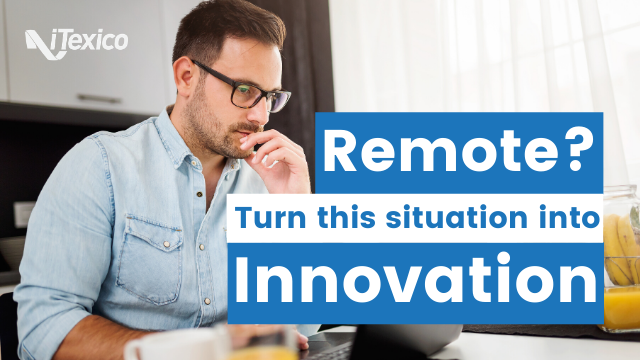 Remote? Turn this Situation into Innovation