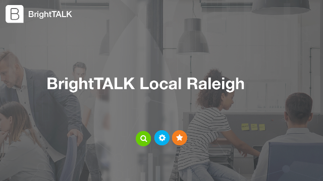 BrightTALK Local Raleigh: Driving demand with webinars and video