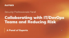 Collaborating with IT/DevOps Teams and Reducing Risk