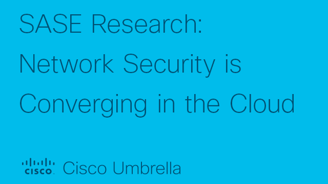 SASE Research: Network Security is Converging in the Cloud
