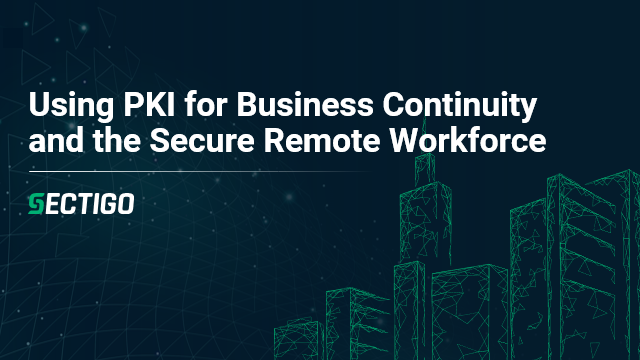 Using PKI for Business Continuity and the Secure Remote Workforce