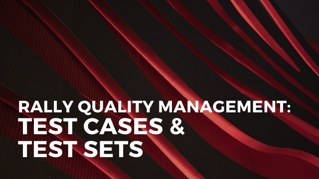 Rally Quality Management: Test Cases & Test Sets