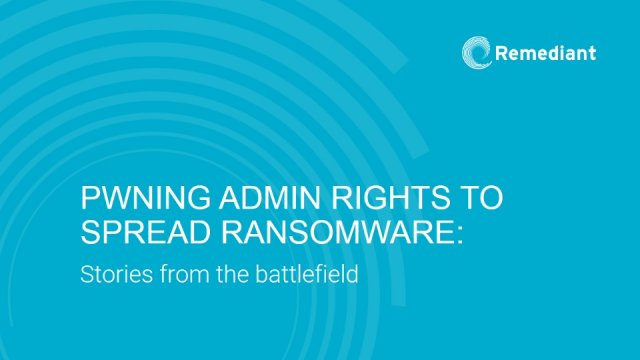Pwning admin rights to spread ransomware: Stories from the battlefield