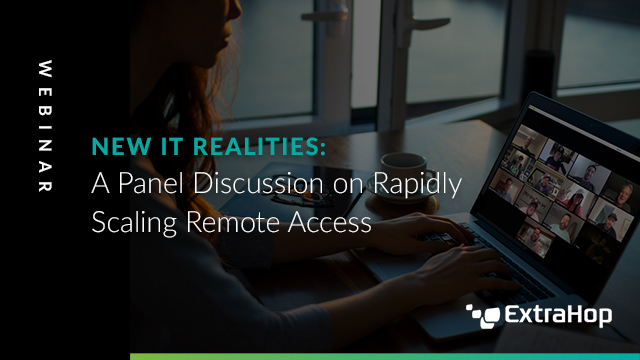 New IT Realities: A Panel Discussion on Rapidly Scaling Remote Access