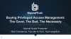 Buying Privileged Access Management: the Good, the Bad, and the Necessary