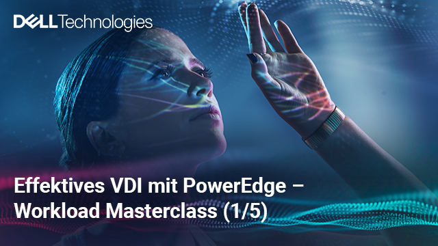 Effektives VDI mit Dell EMC PowerEdge Server - Workload Masterclass (1/5)