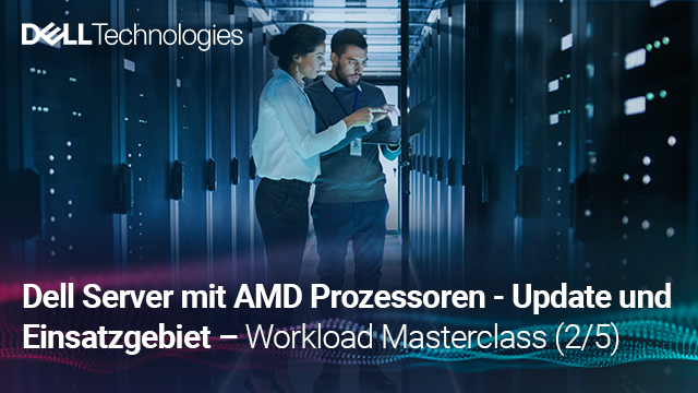 Dell EMC Server mit AMD: Update und Einsatzgebiet! - Workload Masterclass (2/5)