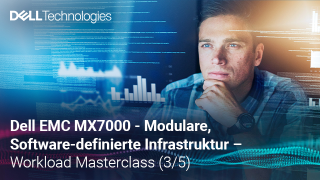 Dell EMC MX7000: Software-definierte Infrastruktur - Workload Masterclass (3/5)