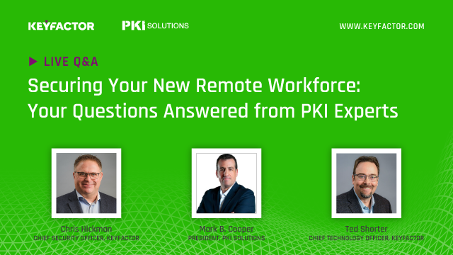 Securing Your New Remote Workforce: Your Questions Answered from PKI Experts