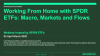 Working From Home with SPDR ETFs: Macro, Markets and Flows