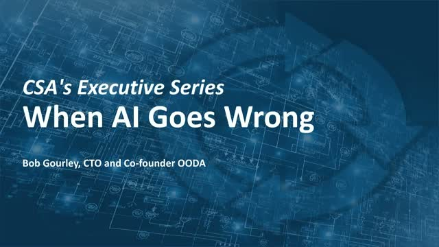 CSA's Executive Series: When AI Goes Wrong