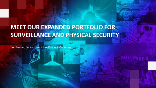 Meet our Expanded Portfolio for Surveillance and Physical Security