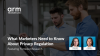 What Marketers Need To Know About Privacy Regulation