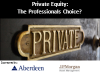 Private Equity: The Professionals Choice?