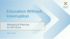 Education Without Interruption: Managing and Planning for the Future