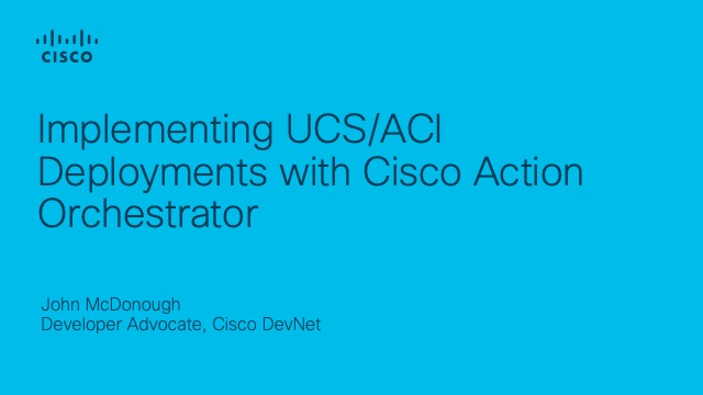 Implementing UCS/ACI Deployments with Cisco Action Orchestrator