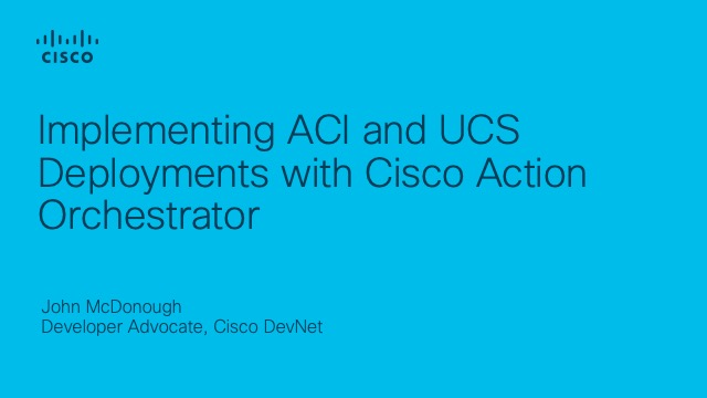 Implementing ACI and UCS Deployments with Cisco Action Orchestrator