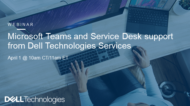 Microsoft Teams and Service Desk support from Dell Technologies Services