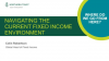 Navigating the Current Fixed Income Environment
