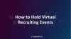 How to Hold Virtual Recruiting Events