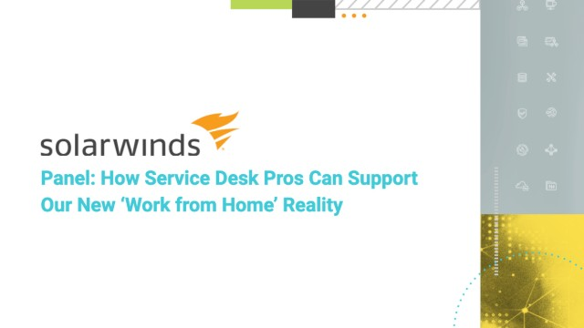 Panel: How Service Desk Pros Can Support Our New 'Work From Home' Reality