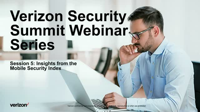 Verizon Security Summit Series Session 5: Insights from Mobile Security Index