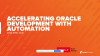 Accelerating Oracle Development with Automation
