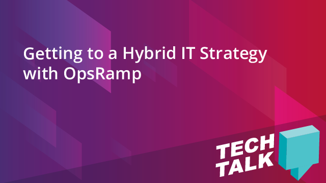 Getting to a Hybrid IT Strategy with OpsRamp
