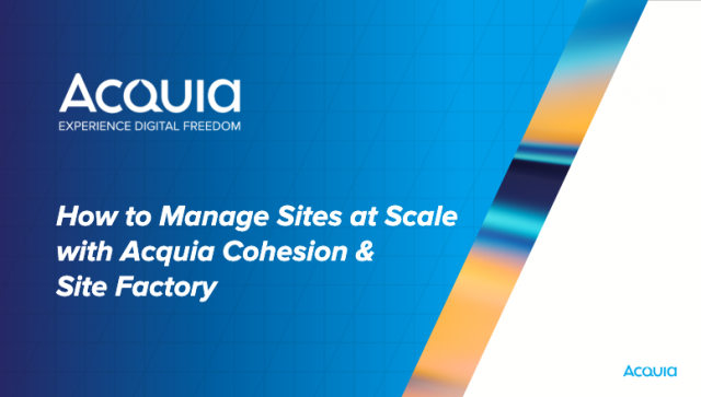 How To Manage Sites At Scale With Acquia Cohesion and SiteFactory