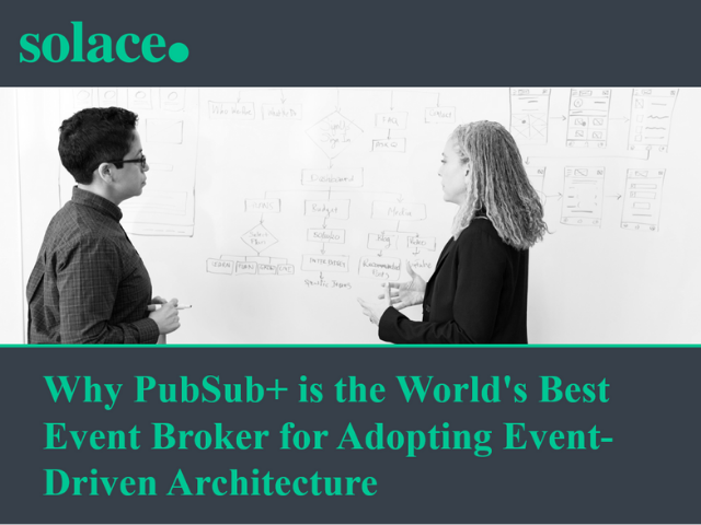 Why PubSub+ is the World's Best Event Broker for Adopting Event-Driven Architect