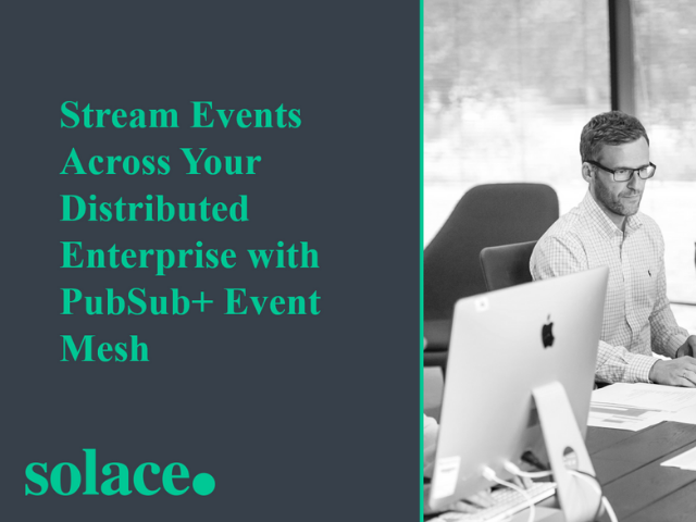 Stream Events Across Your Distributed Enterprise with PubSub+ Event Mesh