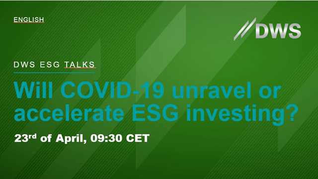 DWS ESG TALKS: Will Covid-19 unravel or accelerate ESG investing?