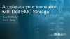 Accelerate Your Innovation with Dell EMC Storage